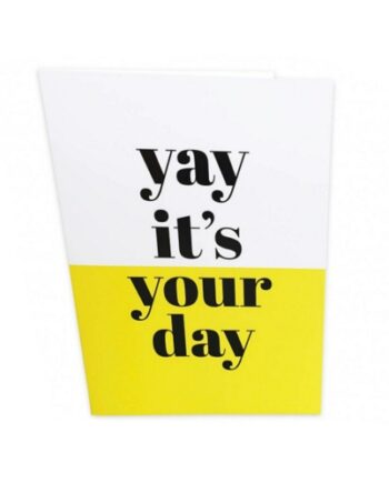 KAART YAY IT'S YOUR DAY